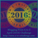 A to Z April Blogging Challenge 2016